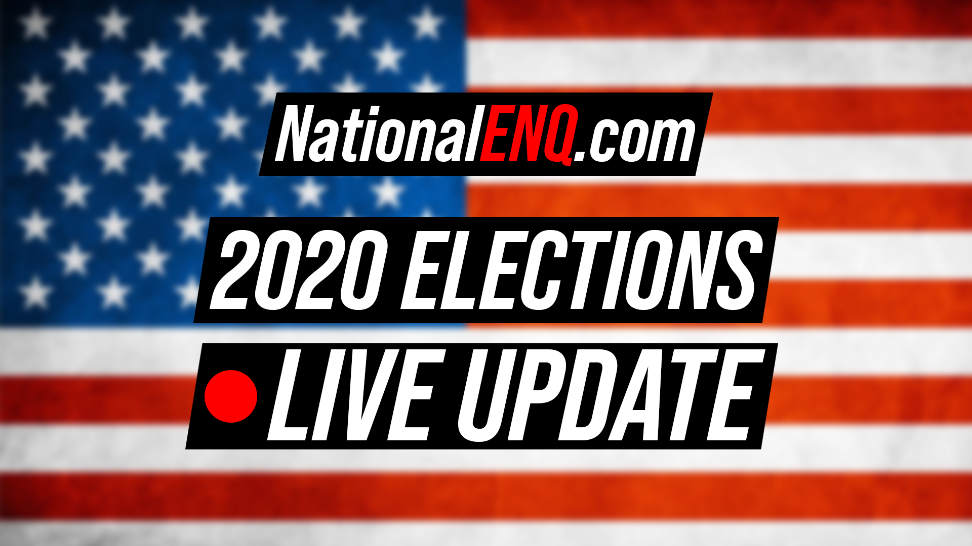 National ENQ U.S. 2020 Elections Live Update: Trump, Biden & Coronavirus