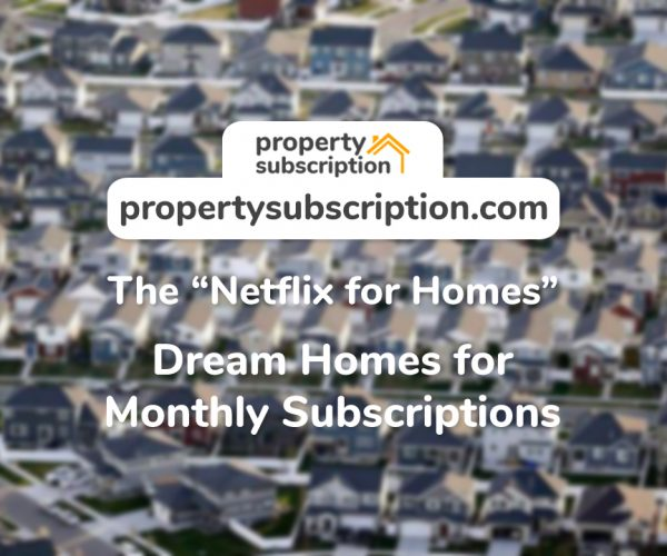 PropertySubscription.com – Property Subscription: The Netflix for Homes – a Monthly Subscription for Your Home Has Never Been Easier