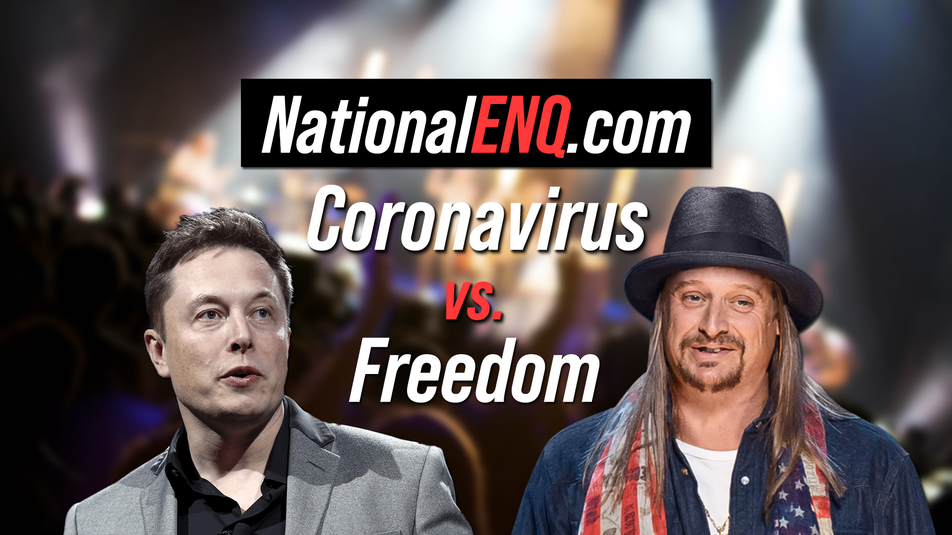 National ENQ Opens National Enquirer: Coronavirus House Arrest or Keep on Living? Kid Rock & Celebrities Want to Keep Bars & Businesses Open