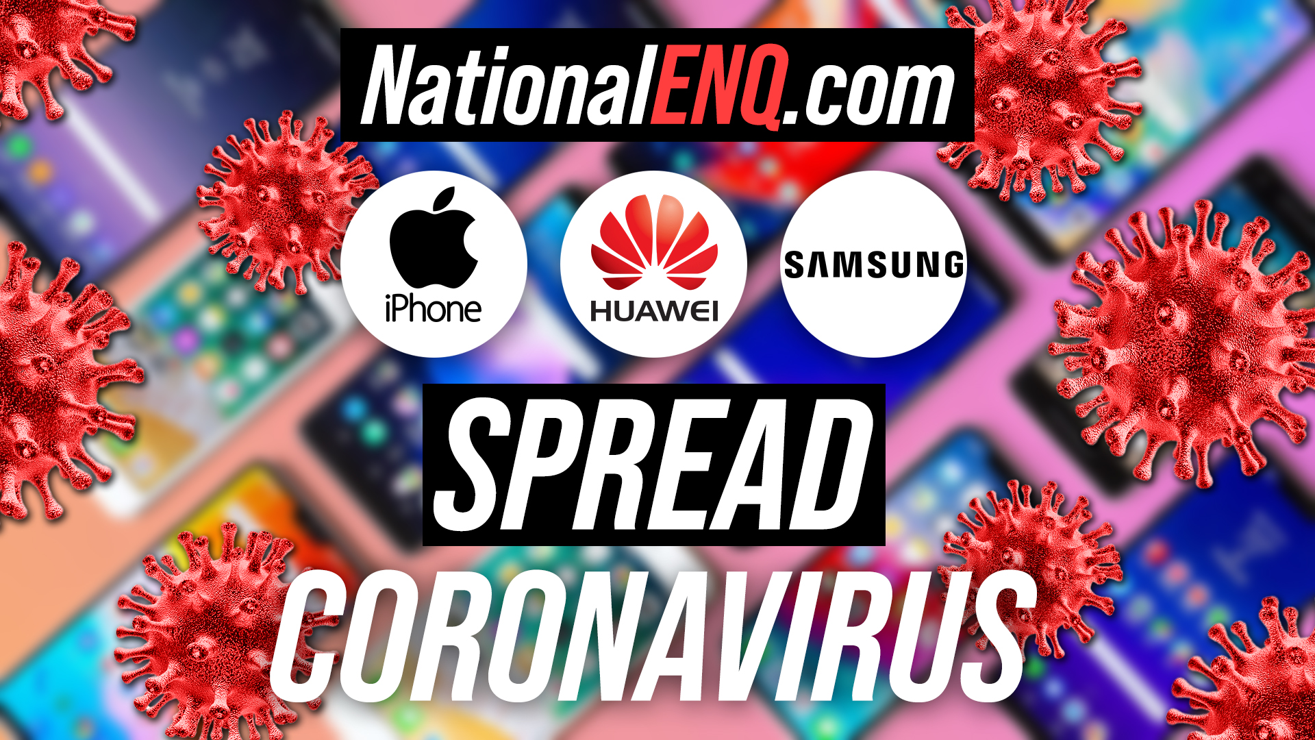 National ENQ Reports: How Long Does Coronavirus Live on Your Apple iPhone, Samsung, Huawei, Xiaomi, OnePlus, LG, or Motorola Phone? Which High-risk Phone Infected More People with COVID-19?