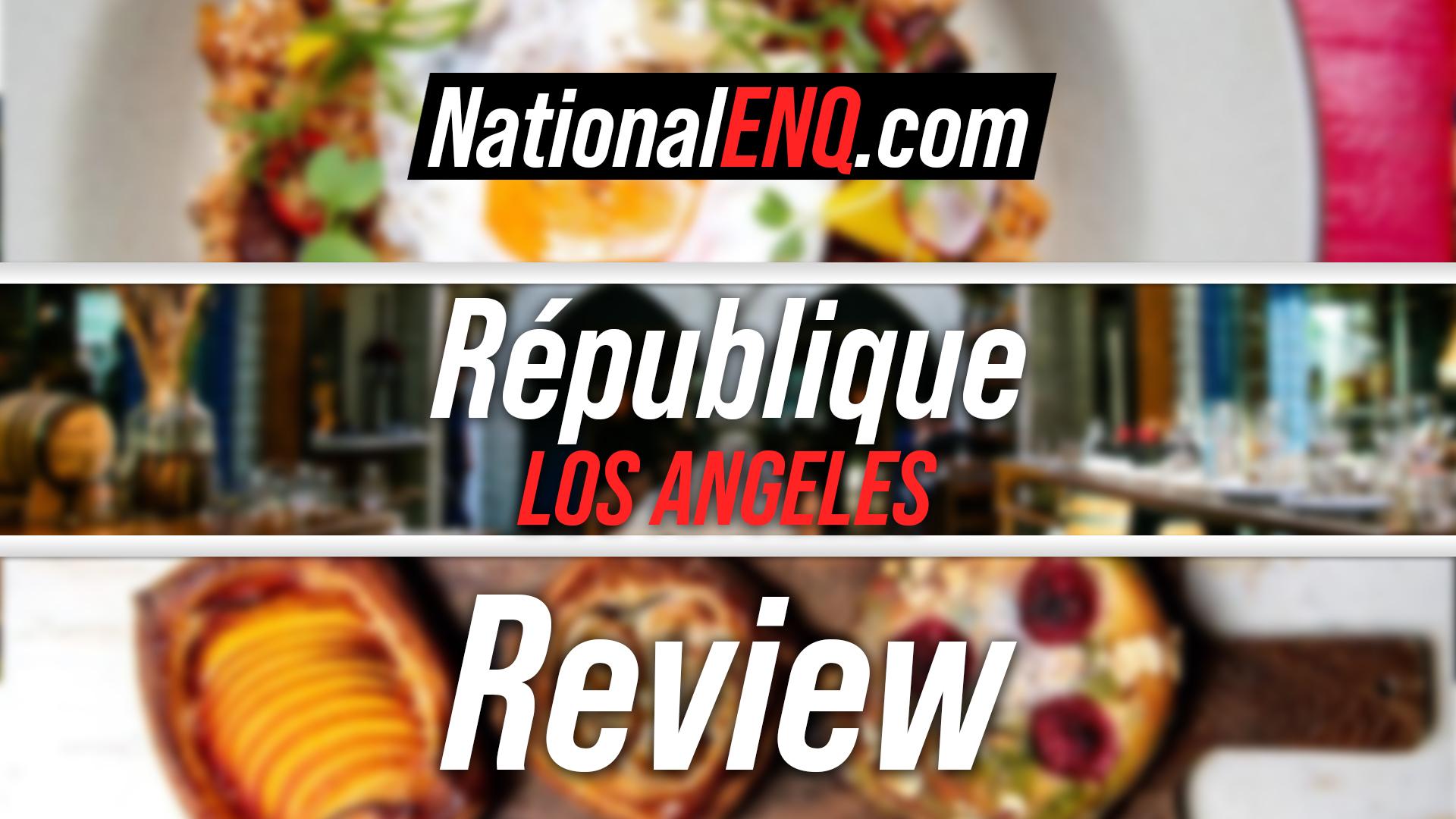 Republiqué Los Angeles National ENQ Review – Republique LA Is a Must in Los Angeles, California – NationalENQ.com