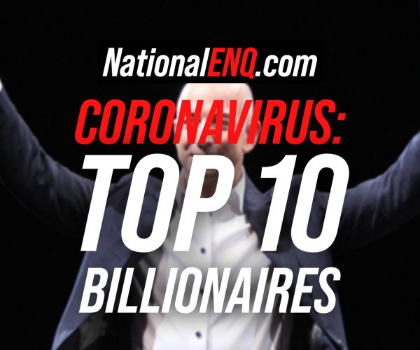 National ENQ Coronavirus (COVID-19) News: Top Ten Billionaires – The Richest People in the World, by Cash Available or Cash Equivalent – Top 10 Richest People